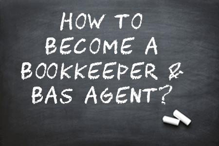 how to become bookkeeper BAS agent