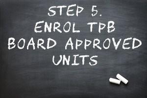STEP 5 enrol tpb approved units