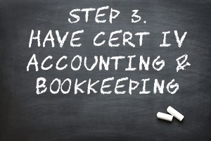 Step 3 Have certificate iv in accounting and bookkeeping